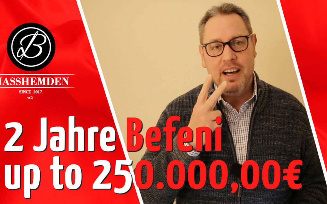 2 Jahre Befeni Masshemden – up to 250.000,00€